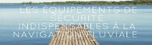 les equipements de securite indispensable a la navigation fluviale