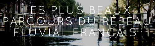 les dix 10 plus beaux parcours du réseau fluvial de france