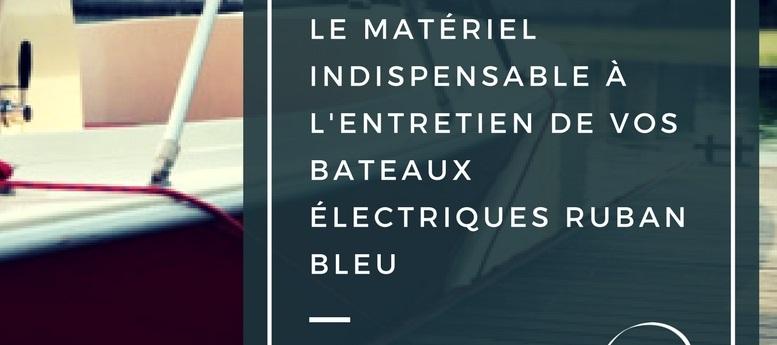 Le matériel indispensable à l'entretien de vos bateaux électriques Ruban bleu